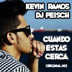 Cuando estas cerca (Original Mix)- Kevin Ramos & Dj Peisch