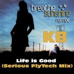 Life is good (Serious Flytech mix) KB, serious flytech